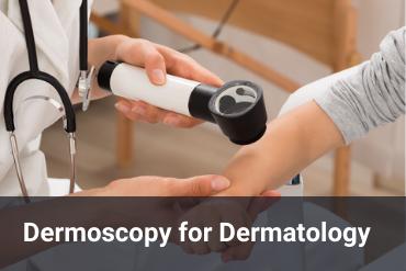Dermoscopy for dermatology